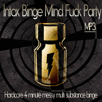 Intox binge mind fuck party